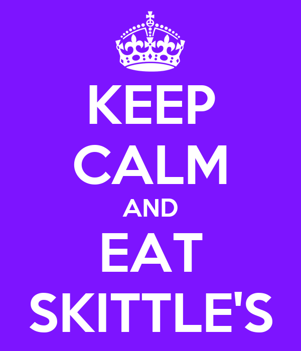 KEEP CALM AND EAT SKITTLE'S