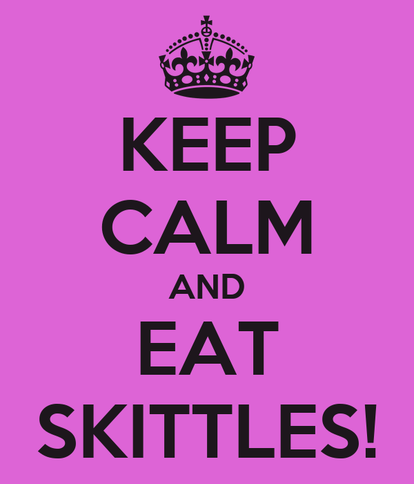 KEEP CALM AND EAT SKITTLES!