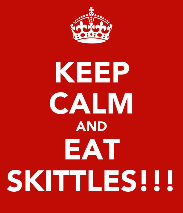 KEEP CALM AND EAT SKITTLES!!!