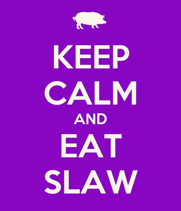 KEEP CALM AND EAT SLAW
