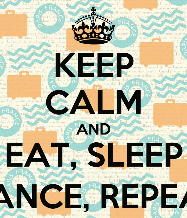 KEEP CALM AND EAT, SLEEP DANCE, REPEAT