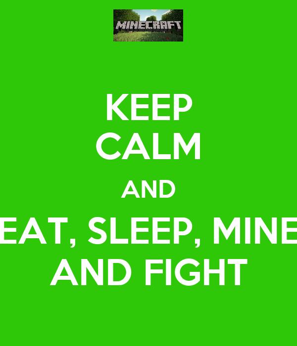 KEEP CALM AND EAT, SLEEP, MINE AND FIGHT