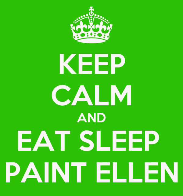 KEEP CALM AND EAT SLEEP  PAINT ELLEN