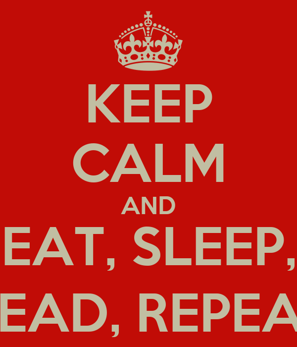 KEEP CALM AND EAT, SLEEP, READ, REPEAT