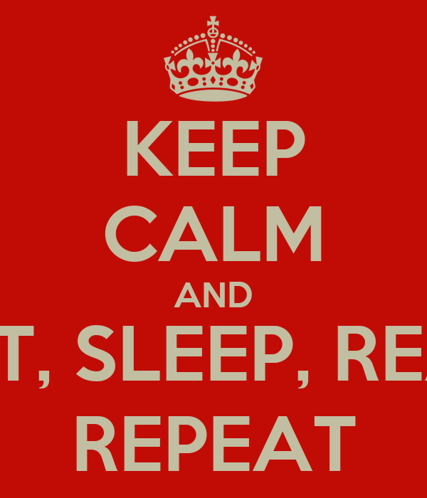 KEEP CALM AND EAT, SLEEP, READ REPEAT