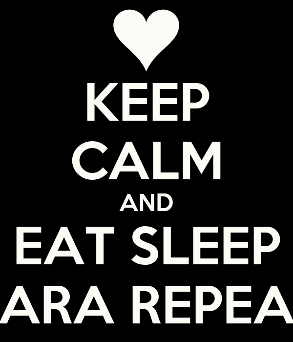 KEEP CALM AND EAT SLEEP SARA REPEAT