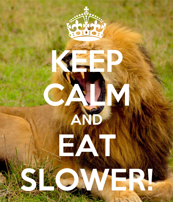 KEEP CALM AND EAT SLOWER!