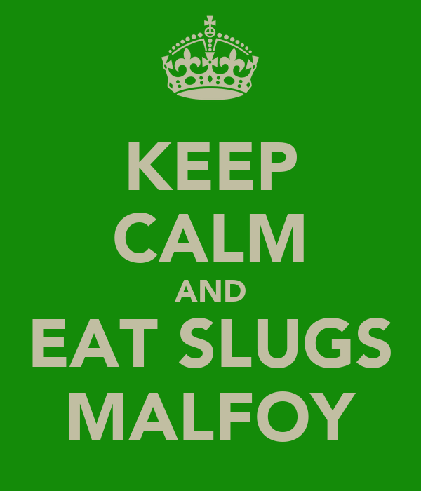 KEEP CALM AND EAT SLUGS MALFOY