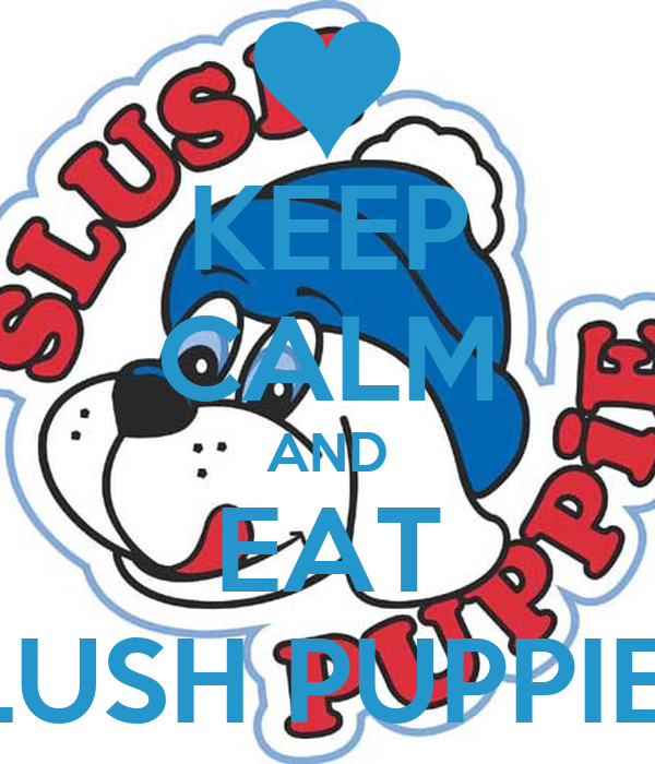 KEEP CALM AND EAT SLUSH PUPPIES