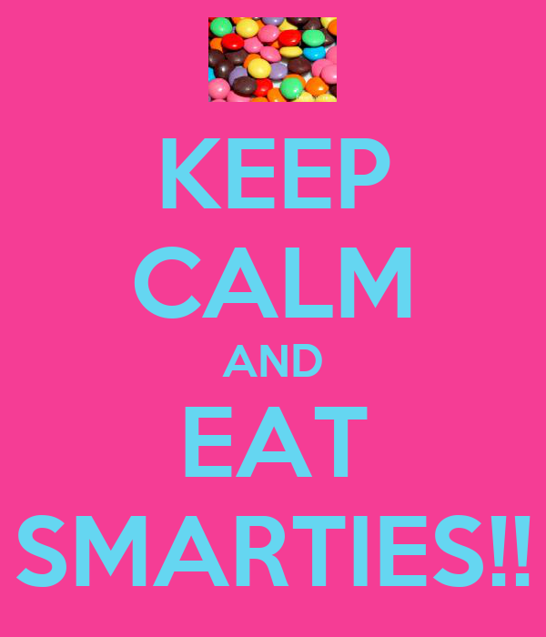 KEEP CALM AND EAT SMARTIES!!