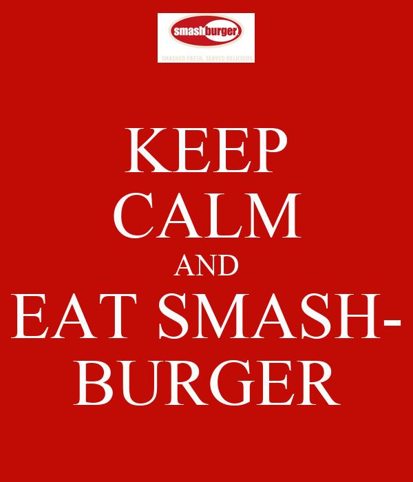 KEEP CALM AND EAT SMASH- BURGER