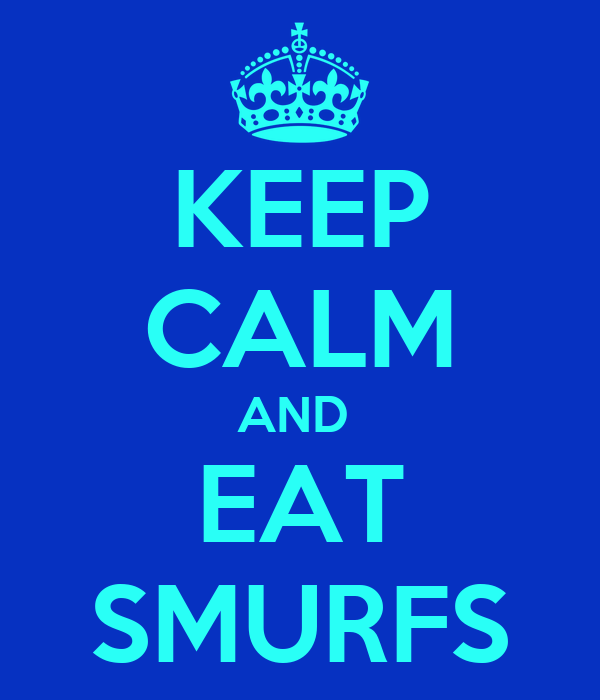 KEEP CALM AND  EAT SMURFS