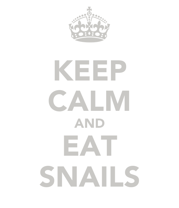 KEEP CALM AND EAT SNAILS