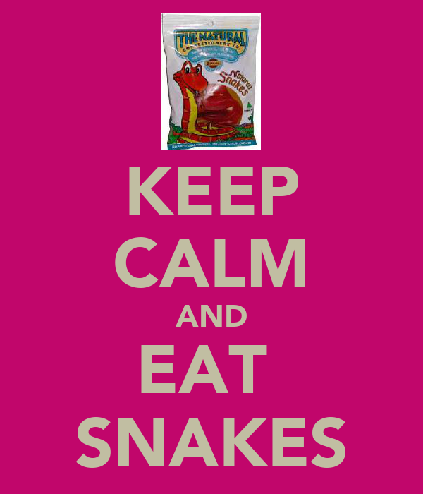 KEEP CALM AND EAT  SNAKES