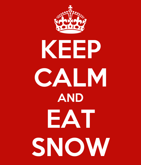 KEEP CALM AND EAT SNOW