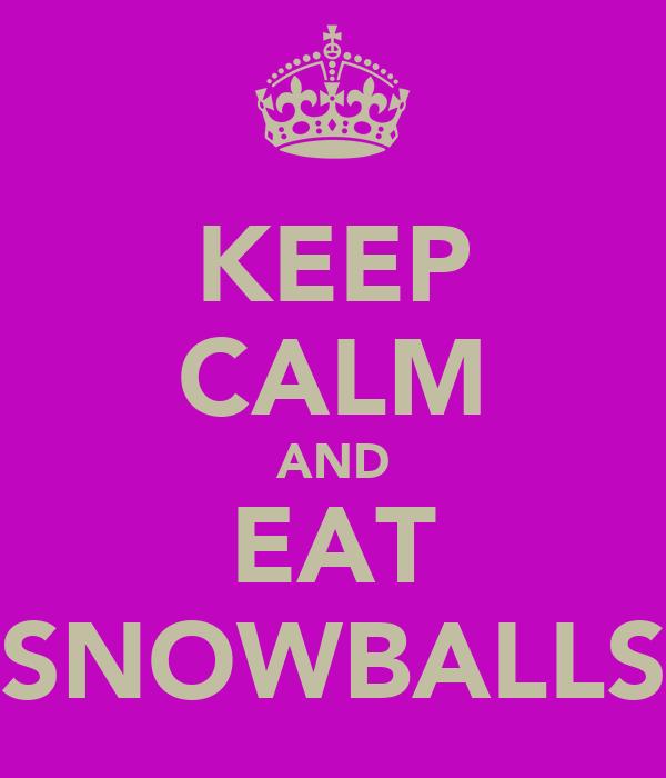 KEEP CALM AND EAT SNOWBALLS