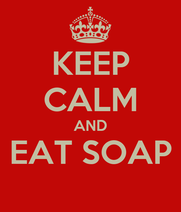 KEEP CALM AND EAT SOAP