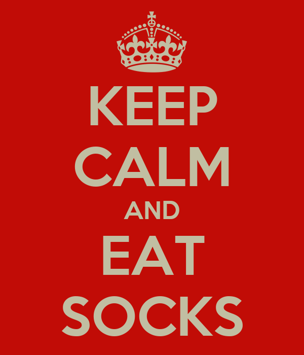 KEEP CALM AND EAT SOCKS
