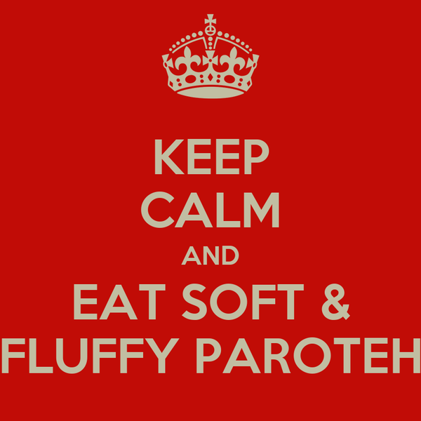 KEEP CALM AND EAT SOFT & FLUFFY PAROTEH