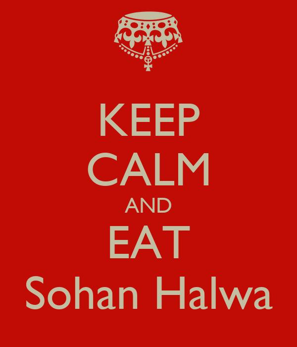 KEEP CALM AND EAT Sohan Halwa