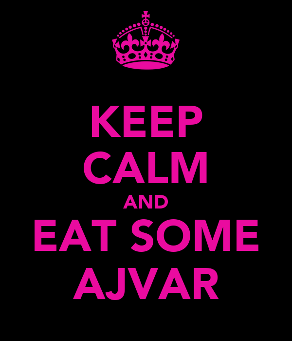 KEEP CALM AND EAT SOME AJVAR