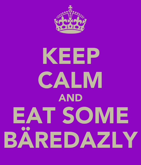 KEEP CALM AND EAT SOME BÄREDAZLY