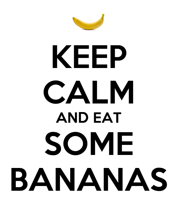KEEP CALM AND EAT SOME BANANAS
