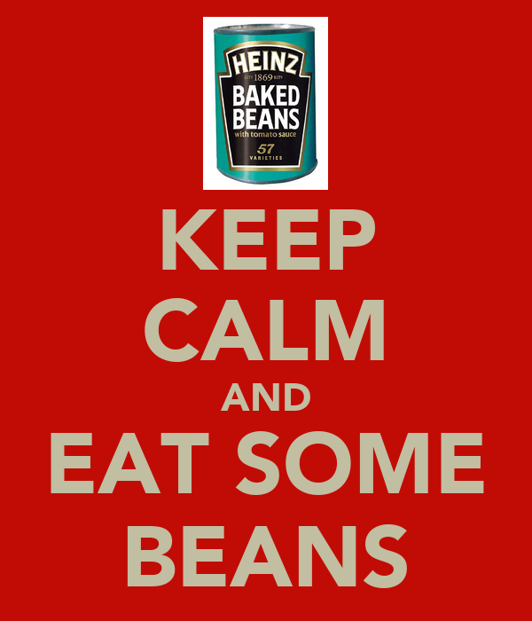 KEEP CALM AND EAT SOME BEANS