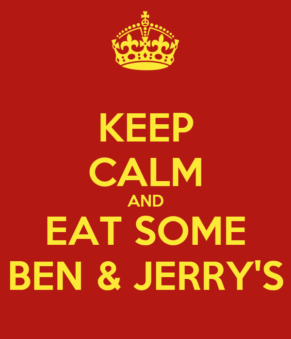 KEEP CALM AND EAT SOME BEN & JERRY'S