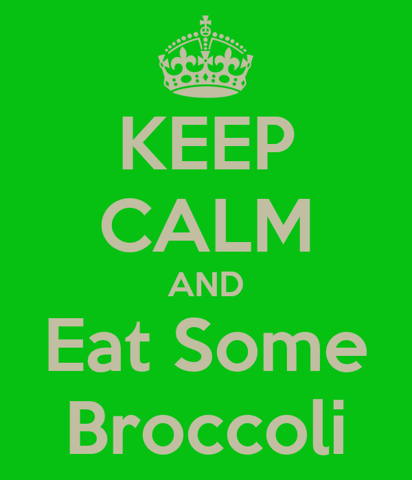 KEEP CALM AND Eat Some Broccoli