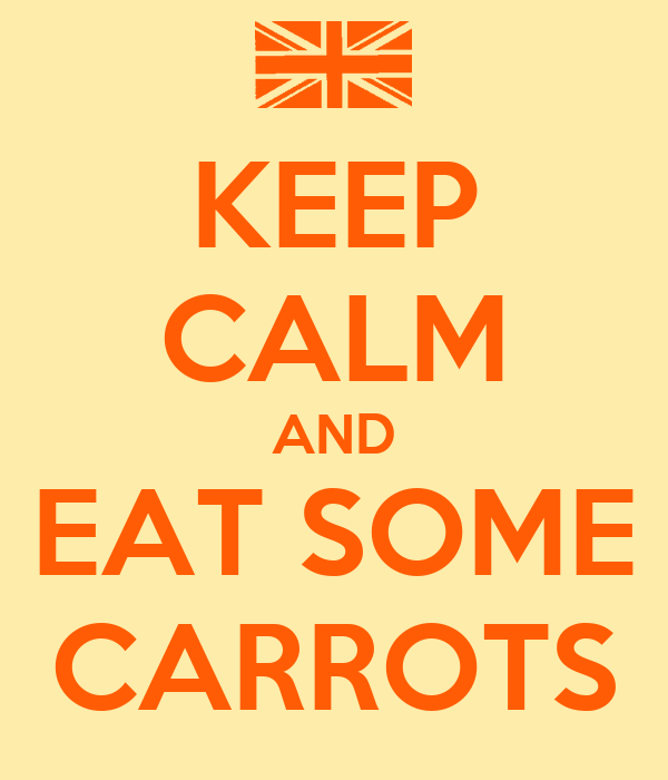 KEEP CALM AND EAT SOME CARROTS