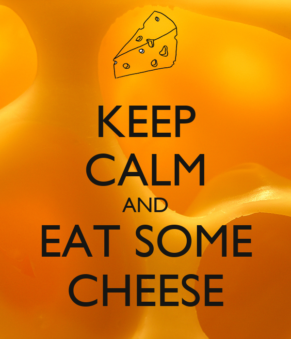 KEEP CALM AND EAT SOME CHEESE