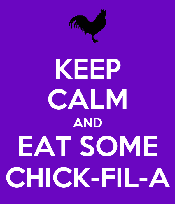 KEEP CALM AND EAT SOME CHICK-FIL-A