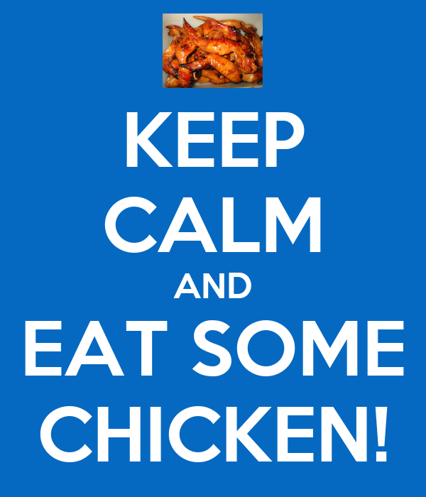 KEEP CALM AND EAT SOME CHICKEN!
