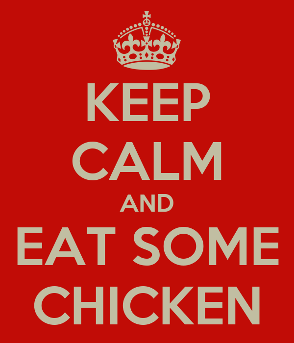 KEEP CALM AND EAT SOME CHICKEN