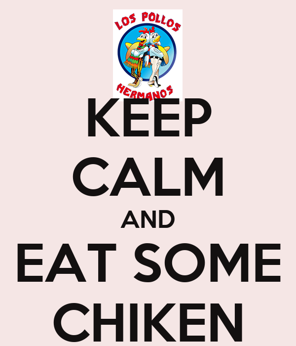 KEEP CALM AND EAT SOME CHIKEN