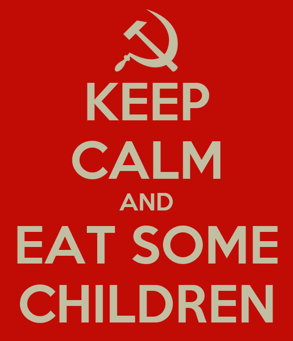 KEEP CALM AND EAT SOME CHILDREN