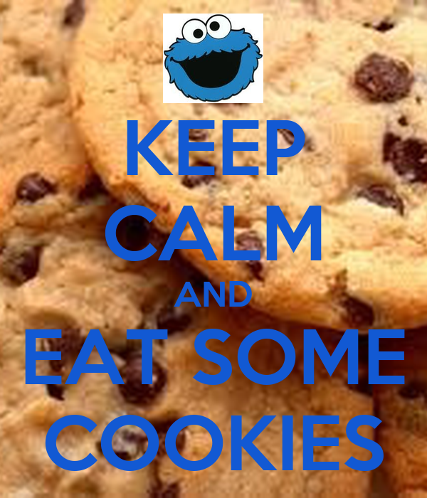 KEEP CALM AND EAT SOME COOKIES