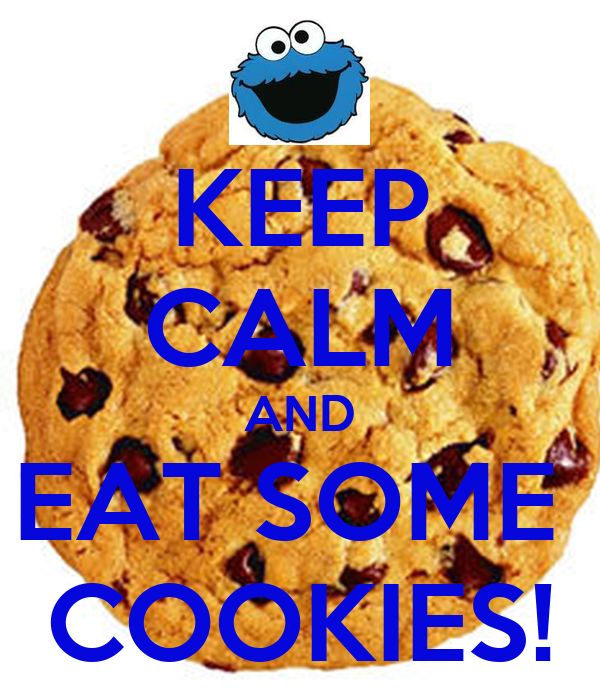 KEEP CALM AND EAT SOME  COOKIES!