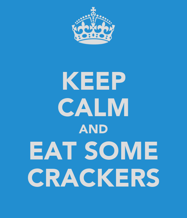KEEP CALM AND EAT SOME CRACKERS