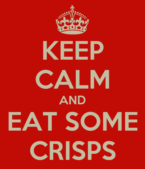 KEEP CALM AND EAT SOME CRISPS