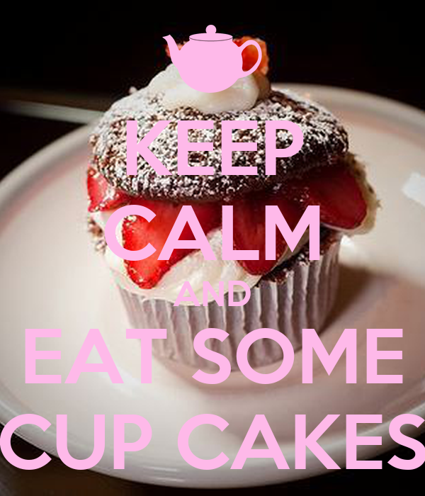 KEEP CALM AND EAT SOME CUP CAKES