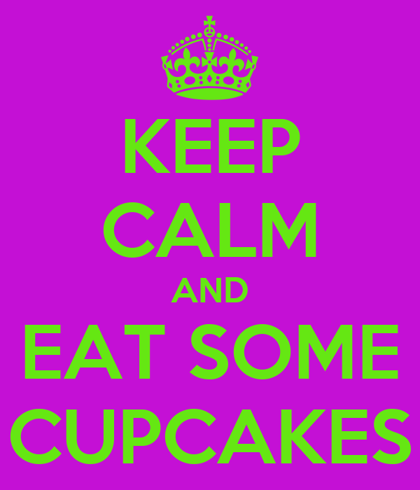 KEEP CALM AND EAT SOME CUPCAKES