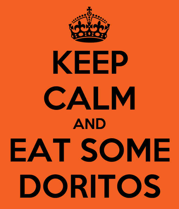 KEEP CALM AND EAT SOME DORITOS