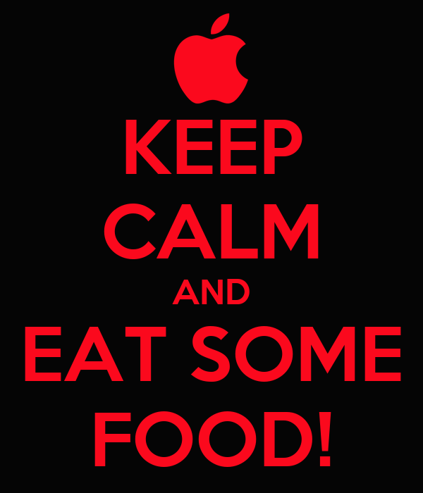 KEEP CALM AND EAT SOME FOOD!