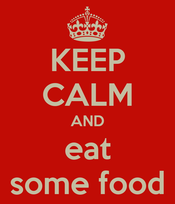 KEEP CALM AND eat some food