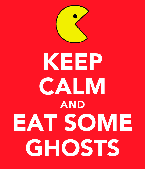 KEEP CALM AND EAT SOME GHOSTS