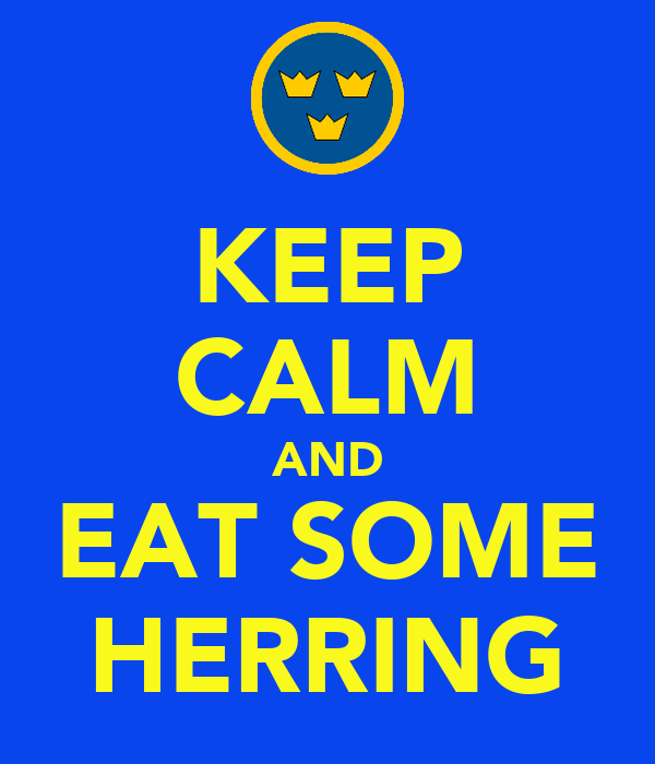 KEEP CALM AND EAT SOME HERRING