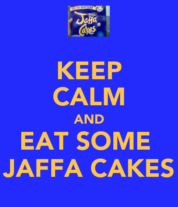 KEEP CALM AND EAT SOME  JAFFA CAKES