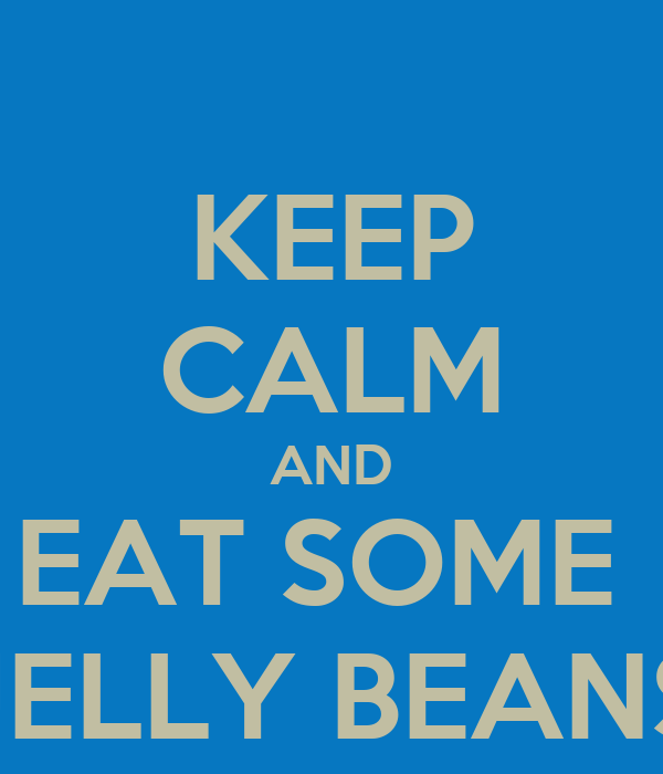 KEEP CALM AND EAT SOME  JELLY BEANS